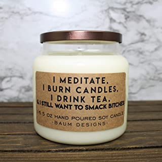 I Meditate, I Burn Candles, I Drink Tea & I Still Want To Smack Bitches Soy Candle