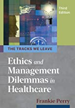 The Tracks We Leave: Ethics and Management Dilemmas in Healthcare, Third Edition (Ache Management Book 3)