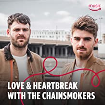 Love & Heartbreak with The Chainsmokers