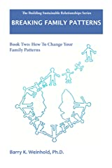Breaking Family Patterns: How To Change Your Family Patterns Kindle Edition