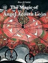 The Magic of Angel Acosta Leon