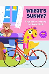 Where's Sunny?: A Fun Places-Around-The-House Book (Sunny Day Series 2) Kindle Edition