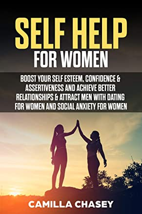 Self Help for Women: Boost Your Self Esteem, Confidence & Assertiveness and Achieve Better Relationships & Attract Men with Dating for Women and Social Anxiety for Women (English Edition)