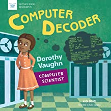 Computer Decoder: Dorothy Vaughan, Computer Scientist (Picture Book Biography)