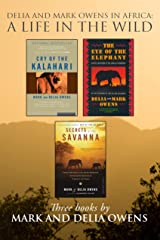 Delia and Mark Owens in Africa: A Life in the Wild Kindle Edition