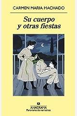 Su cuerpo y otras fiestas (Panorama de narrativas nº 987) (Spanish Edition) Kindle Edition