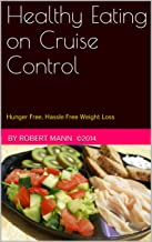 Healthy Eating on Cruise Control: Hunger Free, Hassle Free Weight Loss
