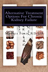 Alternative Treatment Options For Kidney Failure: Natural Remedies for Living A Healthier Life (Renal Diet HQ IQ Pre Dialysis Living Book 12) Kindle Edition