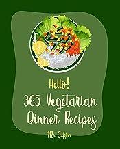 Hello! 365 Vegetarian Dinner Recipes: Best Vegetarian Dinner Cookbook Ever For Beginners [Black Bean Recipes, Make Ahead V...