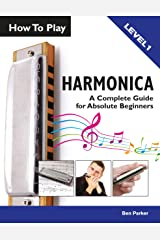 How To Play Harmonica: A Complete Guide for Absolute Beginners Kindle Edition