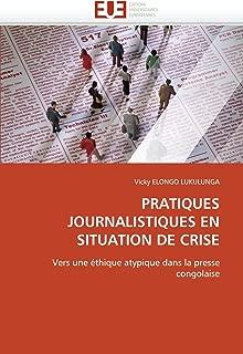 PRATIQUES JOURNALISTIQUES EN SITUATION DE CRISE: Vers une éthique atypique dans la presse congolaise (Omn.Univ.Europ.) (French Edition)