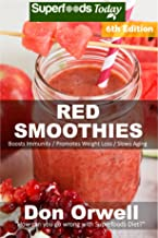 Red Smoothies: Over 80 Blender Recipes, weight loss naturally, green smoothies for weight loss,detox smoothie recipes, sugar detox,detox cleanse juice,detox ... - detox smoothie recipes Book 260)
