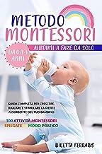 Metodo Montessori: Aiutami a Fare da Solo da 0 a 3 anni! Guida Completa per Crescere, Educare e Stimolare la Mente Assorbe...