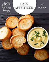 365 Yummy Easy Appetizer Recipes: A Yummy Easy Appetizer Cookbook You Won't be Able to Put Down