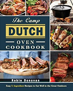 The Camp Dutch Oven Cookbook: Easy 5-Ingredient Recipes to Eat Well in the Great Outdoors
