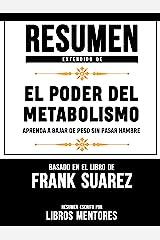 Resumen Extendido De El Poder Del Metabolismo: Aprenda A Bajar De Peso Sin Pasar Hambre – Basado En El Libro De Frank Suarez (Spanish Edition) Kindle Edition