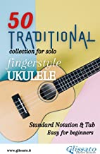 50 Traditional - collection for solo Ukulele (notation & tab): Easy for Beginners