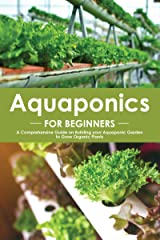 Aquaponics for Beginners: A Comprehensive Guide on Building your Aquaponic Garden to Grow Organic Plants Kindle Edition