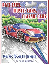 Race Cars, Muscle Cars, Classic Cars Mosaic Color By Number: Adult Coloring Book (Fun Adult Color by Number Coloring)