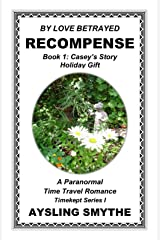 BY LOVE BETRAYED: RECOMPENSE 1: Book 1: Casey's Story---Holiday Gift (Timekept Series I: Recompense) Kindle Edition