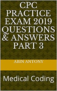 CPC Practice Exam 2019  Questions & Answers  Part 3: Medical Coding