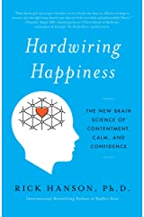 Hardwiring Happiness: The New Brain Science of Contentment, Calm, and Confidence Kindle Edition