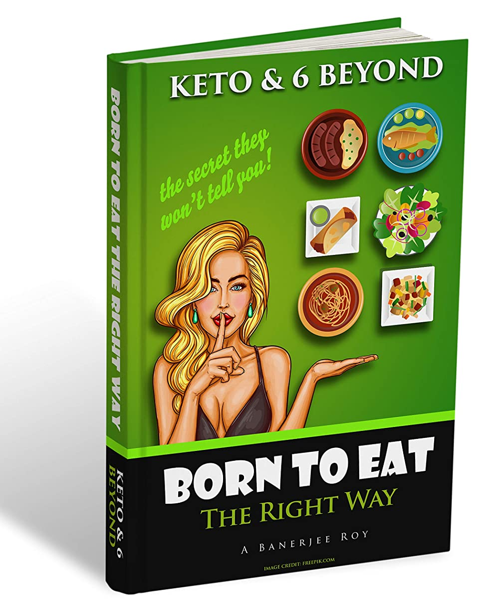 Born to Eat: The right way: Keto and 6 beyond. It is then not a matter of depriving ourselves or forcing ourselves, but simply a conscious recognition ... body in the long-term run. (English Edition)