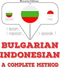 Bulgarian - Indonesian. A complete method: I listen, I repeat, I speak
