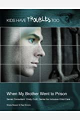 When My Brother Went to Prison (Kids Have Troubles Too) Kindle Edition