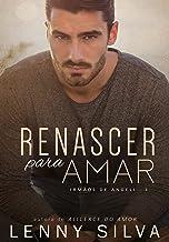RENASCER PARA AMAR (IRMÃOS DE ANGELI Livro 1)