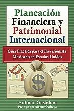 Planeación Financiera y Patrimonial Internacional: Guía Práctica para el Inversionista Mexicano en Estados Unidos (Spanish Edition)