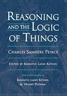 Reasoning and the Logic of Things: The Cambridge Conferences Lectures of 1898 (Harvard Historical Studies) by Charles Sand...