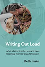 Writing Out Loud: What a Blind Teacher Learned from Leading a Memoir Class for Seniors
