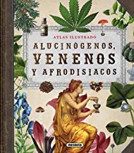 Alucinógenos, venenos y afrodisiacos (Atlas Ilustrado)