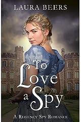 To Love a Spy: A Regency Spy Romance (The Beckett Files Book 3) Kindle Edition