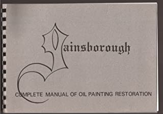 Gainsborough complete manual of oil painting restoration: A comprehensive text written for the student restorer