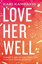 Love Her Well: 10 Ways to Find Joy and Connection with Your Teenage Daughter PDF