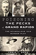 Poisoning the Pecks of Grand Rapids: The Scandalous 1916 Murder Plot (True Crime)
