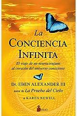 La conciencia infinita: EL VIAJE DE UN NEUROCIRUJANO AL CORAZON DEL UNIVERSO CONSCIENTE (Spanish Edition) Kindle Edition