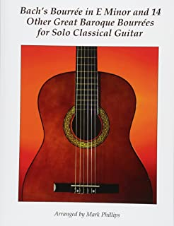 Bach's Bourrée in E Minor and 14 Other Great Baroque Bourrées for Solo Classical Guitar