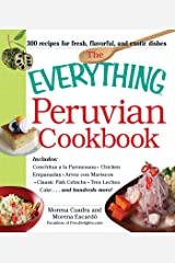 The Everything Peruvian Cookbook: Includes Conchitas a la Parmesana, Chicken Empanadas, Arroz con Mariscos, Classic Fish Cebiche, Tres Leches Cake and hundreds more! (Everything®) Kindle Edition