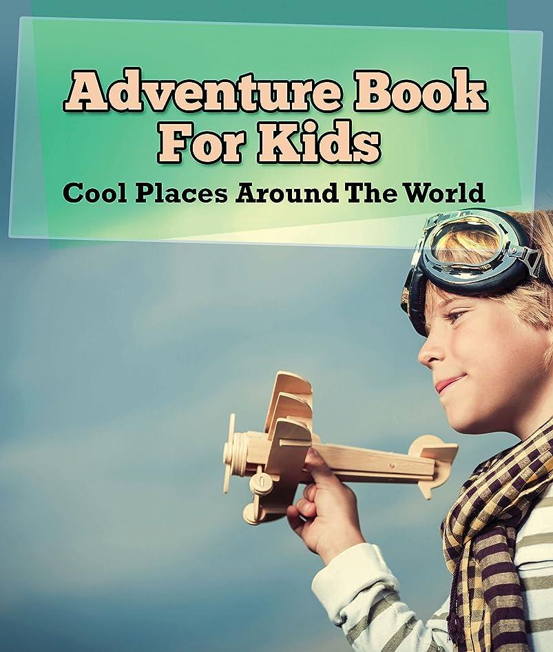 モルヒネなぞらえる論理Adventure Book For Kids: Cool Places Around The World: World Travel Book (Children's Explore the World Books) (English Edition)