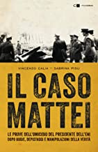 Il caso Mattei: Le prove dell'omicidio del presidente dell'Eni dopo bugie, depistaggi e manipolazioni della verità (Italian Edition)