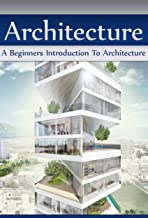 Architecture: A Beginners Introduction To Architecture