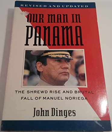 Our Man in Panama: The Shrewd Rise and Brutal Fall of Manuel Noriega