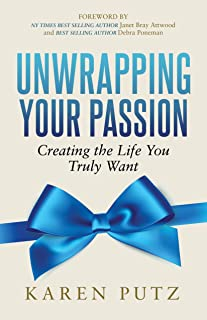 Unwrapping Your Passion: Creating the Life You Truly Want