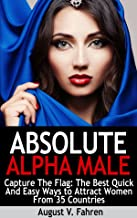 Capture The Flag: The Best Quick And Easy Ways to Attract Women From 35 Countries, Pass Her Dating Tests, And Avoid The Friend Zone Forever (Absolute Alpha Male 2) (English Edition)