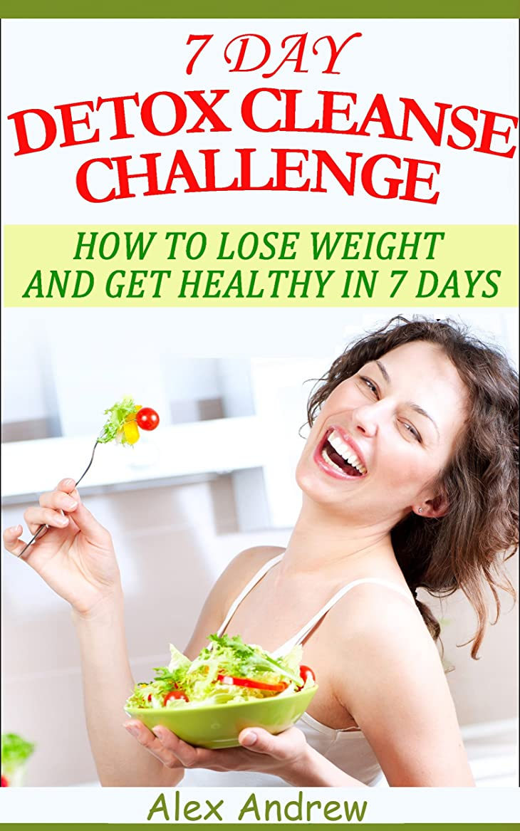 DETOX CLEANSE - 7 DAY DETOX CLEANSE CHALLENGE: HOW TO LOSE WEIGHT AND GET HEALTHY IN 7 DAYS - DETOX CLEANSE WEIGHT LOSS (Detox Cleanse, Detox Cleanse Diet, ... Weight Loss Diet,) (English Edition)