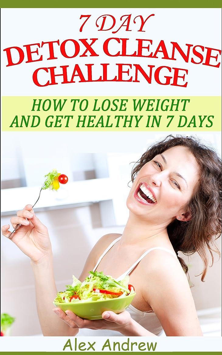 首相ゴール悪夢DETOX CLEANSE - 7 DAY DETOX CLEANSE CHALLENGE: HOW TO LOSE WEIGHT AND GET HEALTHY IN 7 DAYS - DETOX CLEANSE WEIGHT LOSS (Detox Cleanse, Detox Cleanse Diet, ... Weight Loss Diet,) (English Edition)