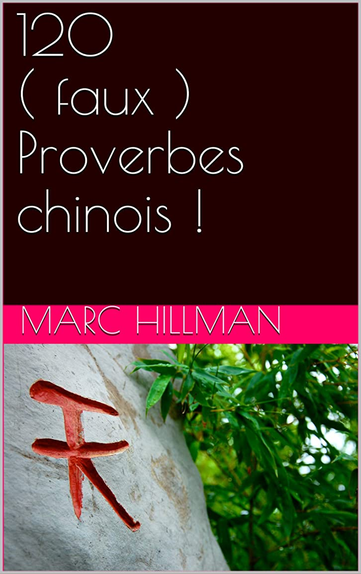 120 ( faux ) Proverbes chinois ! (French Edition)